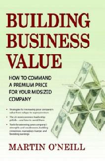 Building Business Value ~ How to Command A Premium Price For Your Midsized Company